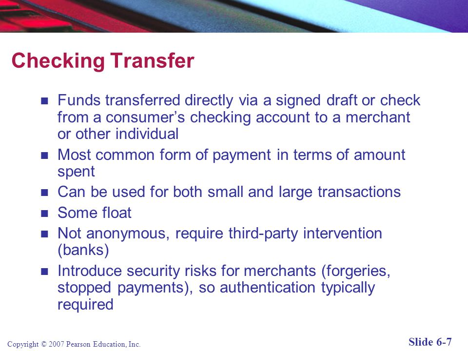 Checking Transfer Funds transferred directly via a signed draft or check from a consumer's checking account to a merchant or other individual.