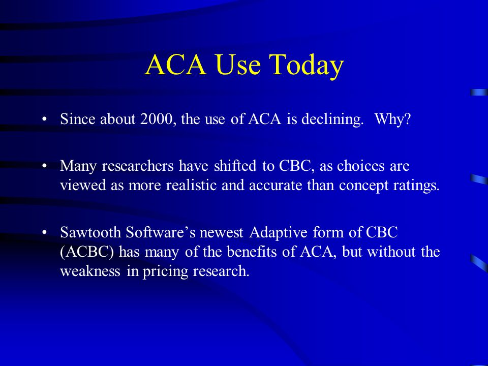 ACA Use Today Since about 2000, the use of ACA is declining. Why