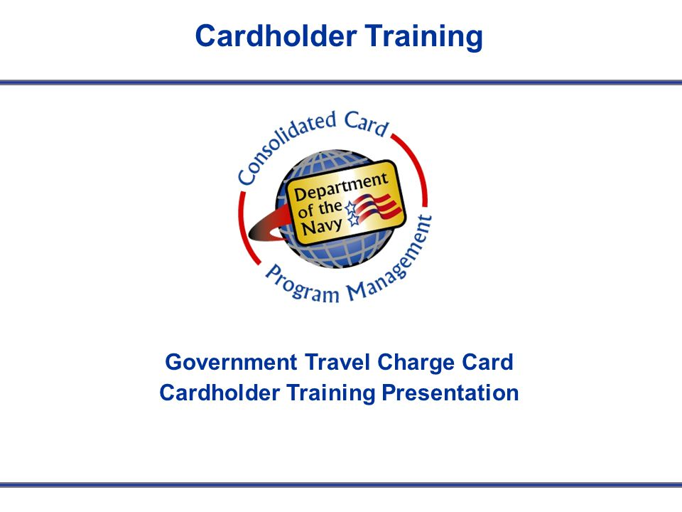 Government Travel Charge Card Cardholder Training Presentation