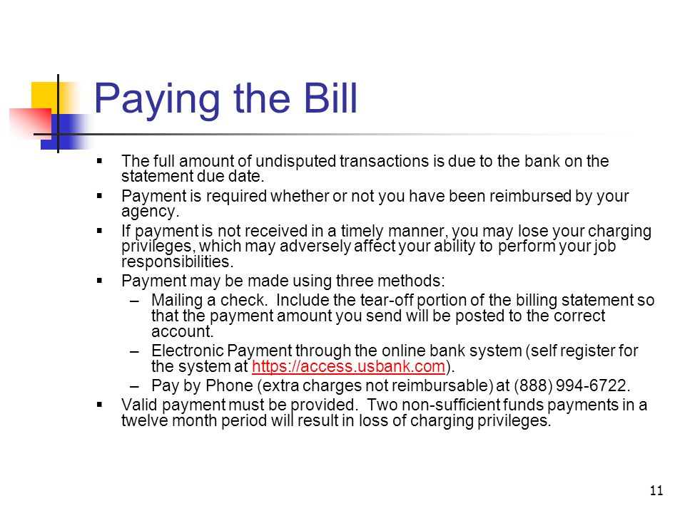 Paying the Bill The full amount of undisputed transactions is due to the bank on the statement due date.