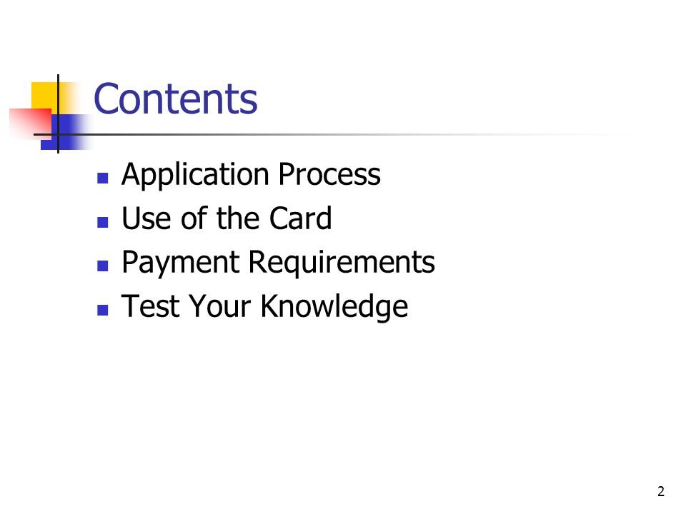 Contents Application Process Use of the Card Payment Requirements