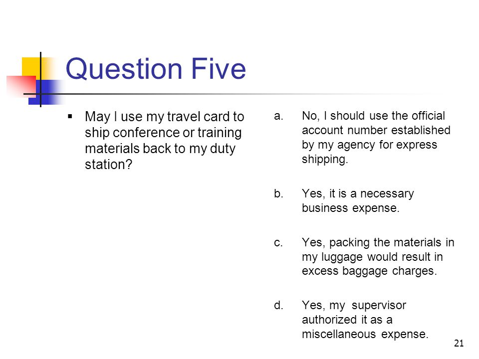 Question Five May I use my travel card to ship conference or training materials back to my duty station