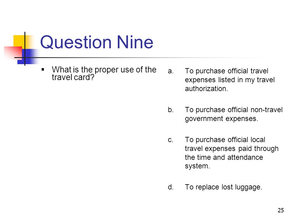 Question Nine What is the proper use of the travel card