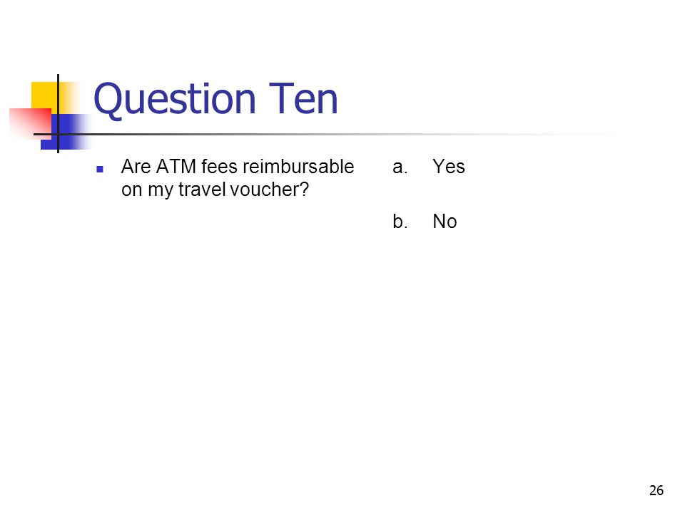 Question Ten Are ATM fees reimbursable on my travel voucher Yes No