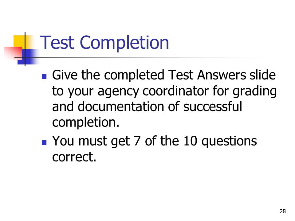 Test Completion Give the completed Test Answers slide to your agency coordinator for grading and documentation of successful completion.