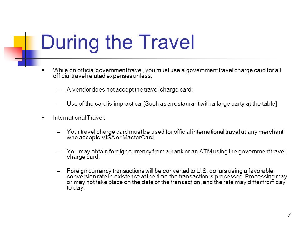 During the Travel While on official government travel, you must use a government travel charge card for all official travel related expenses unless: