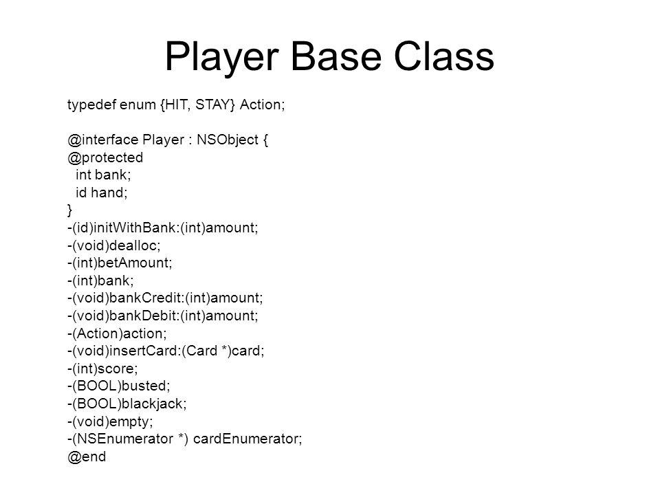 Player Base Class typedef enum {HIT, STAY} Action;