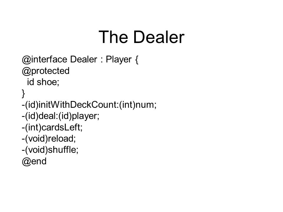 The Dealer @interface Dealer : Player { @protected id shoe; }