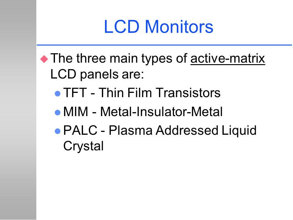 LCD Monitors The three main types of active-matrix LCD panels are: