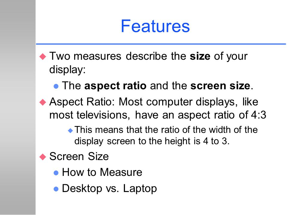 Features Two measures describe the size of your display: