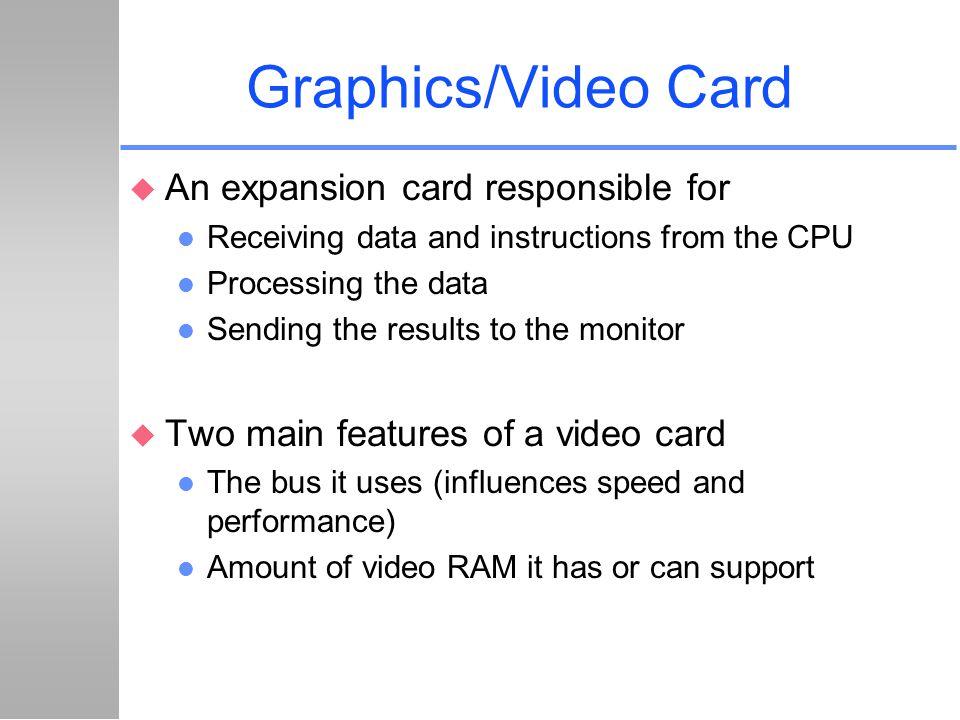 Graphics/Video Card An expansion card responsible for