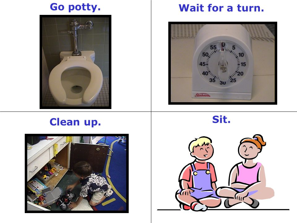 Go potty. Wait for a turn. Sit. Clean up.