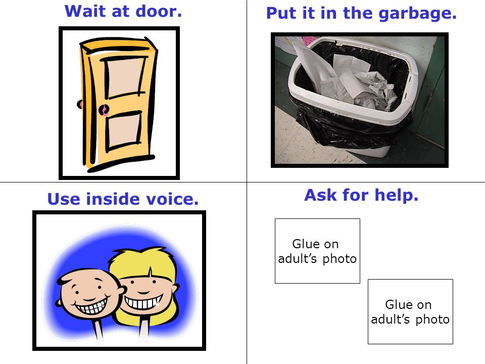 Wait at door. Put it in the garbage. Ask for help. Use inside voice.