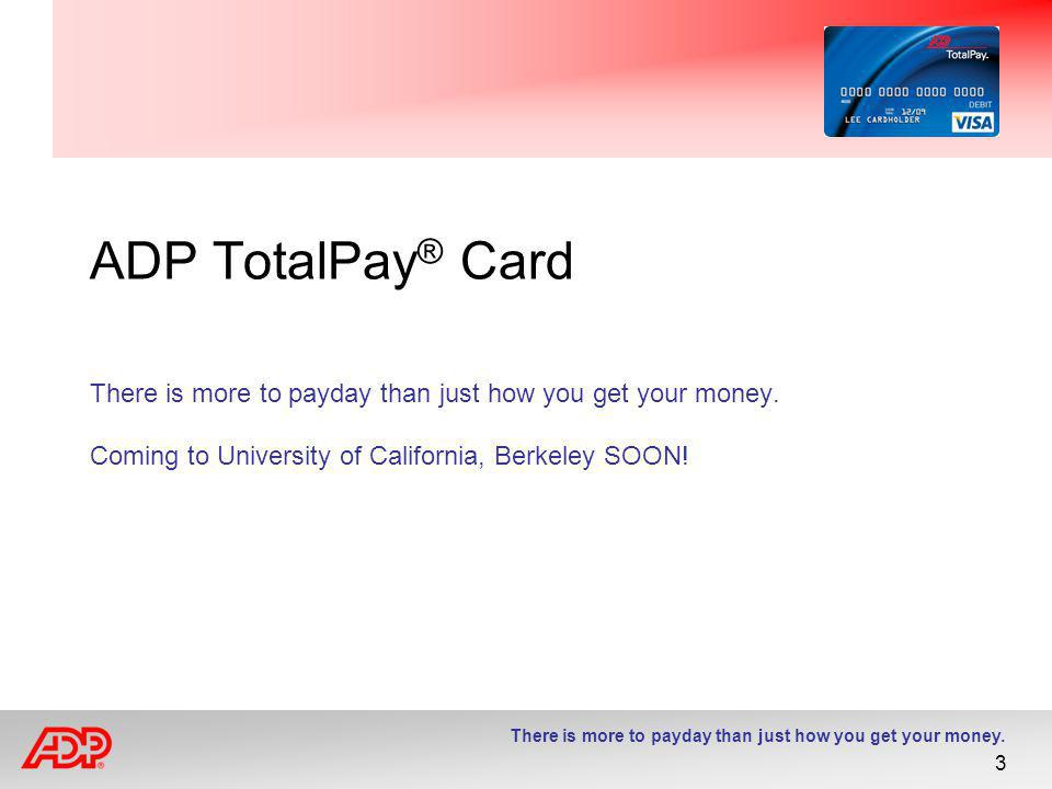 ADP TotalPay® Card There is more to payday than just how you get your money.