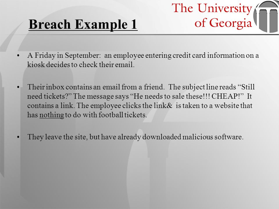 Breach Example 1 A Friday in September: an employee entering credit card information on a kiosk decides to check their email.