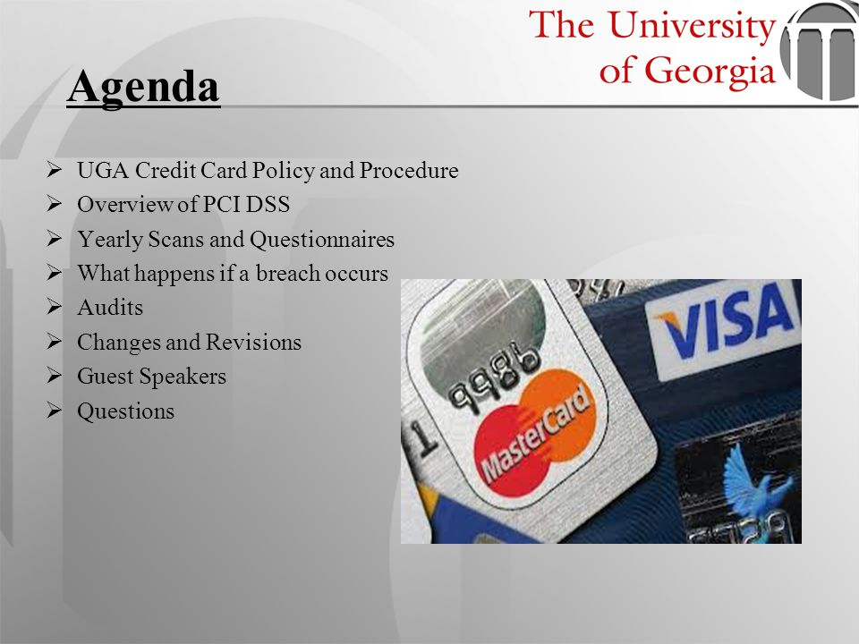 Agenda UGA Credit Card Policy and Procedure Overview of PCI DSS