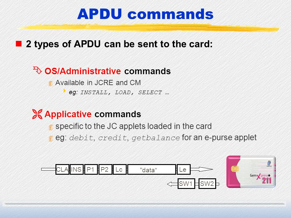 APDU commands 2 types of APDU can be sent to the card: