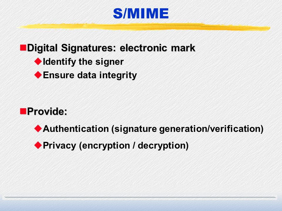 S/MIME Digital Signatures: electronic mark Provide: