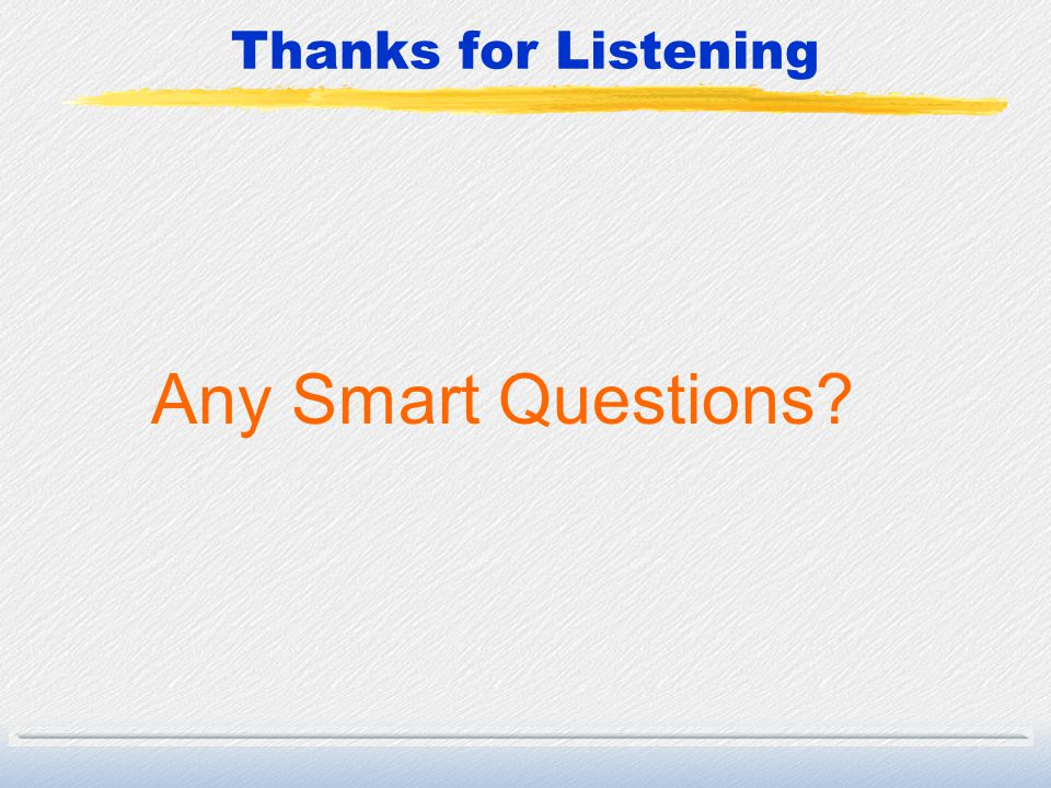 Thanks for Listening Any Smart Questions