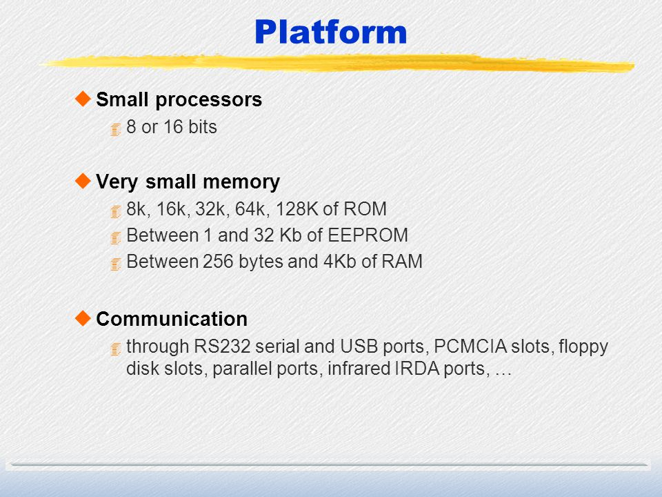 Platform Small processors Very small memory Communication 8 or 16 bits