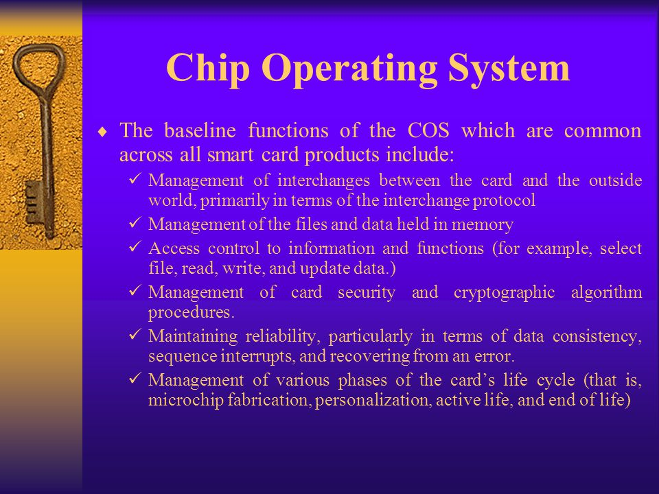 Chip Operating System The baseline functions of the COS which are common across all smart card products include: