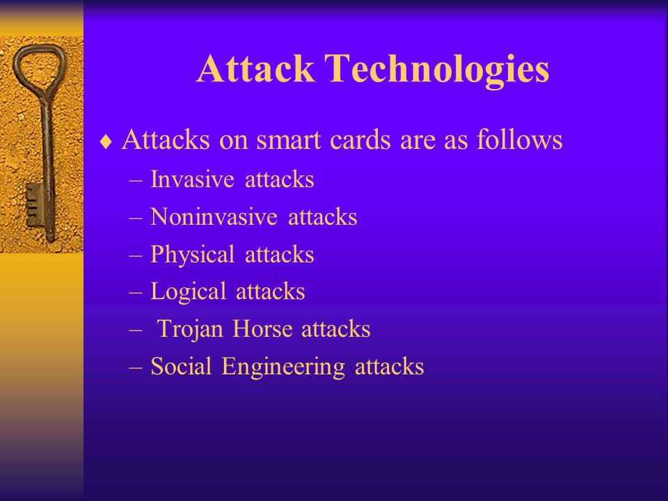 Attack Technologies Attacks on smart cards are as follows