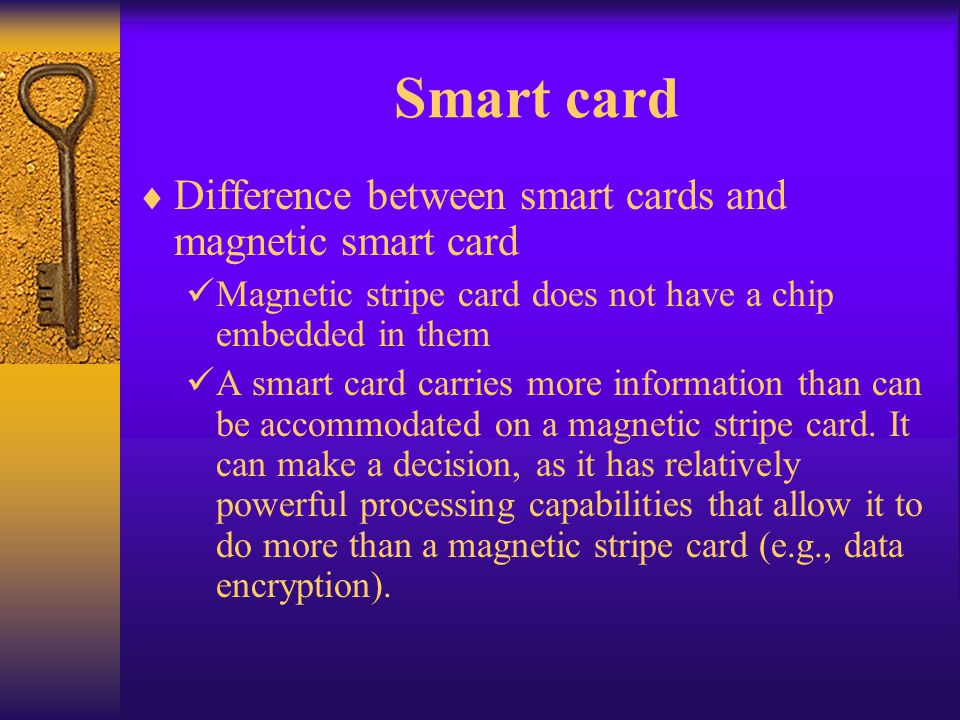 Smart card Difference between smart cards and magnetic smart card