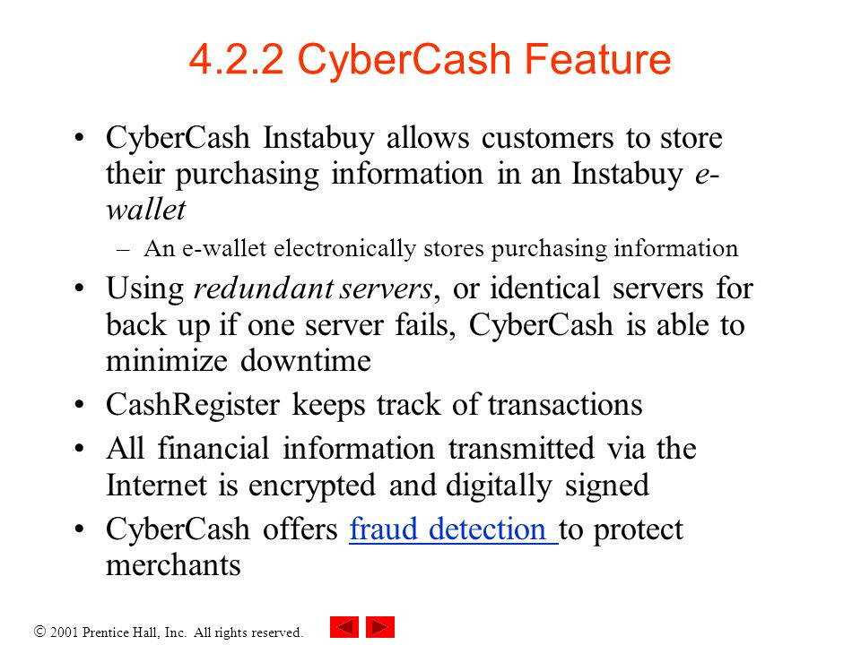 4.2.2 CyberCash Feature CyberCash Instabuy allows customers to store their purchasing information in an Instabuy e-wallet.