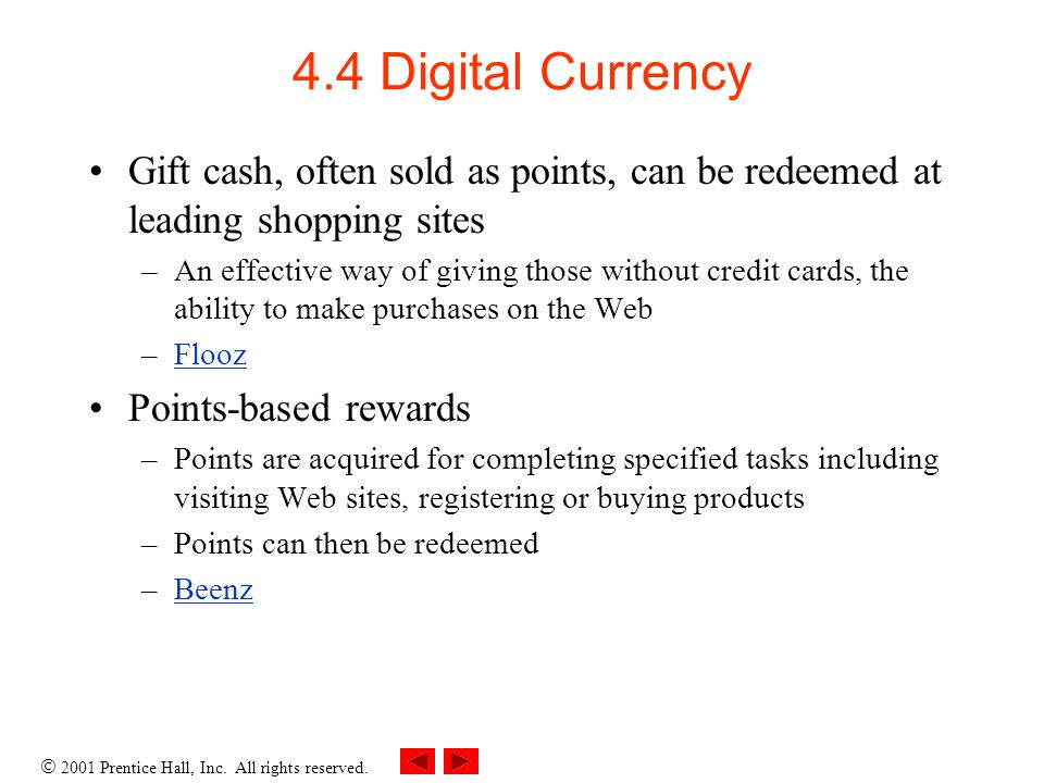 4.4 Digital Currency Gift cash, often sold as points, can be redeemed at leading shopping sites.