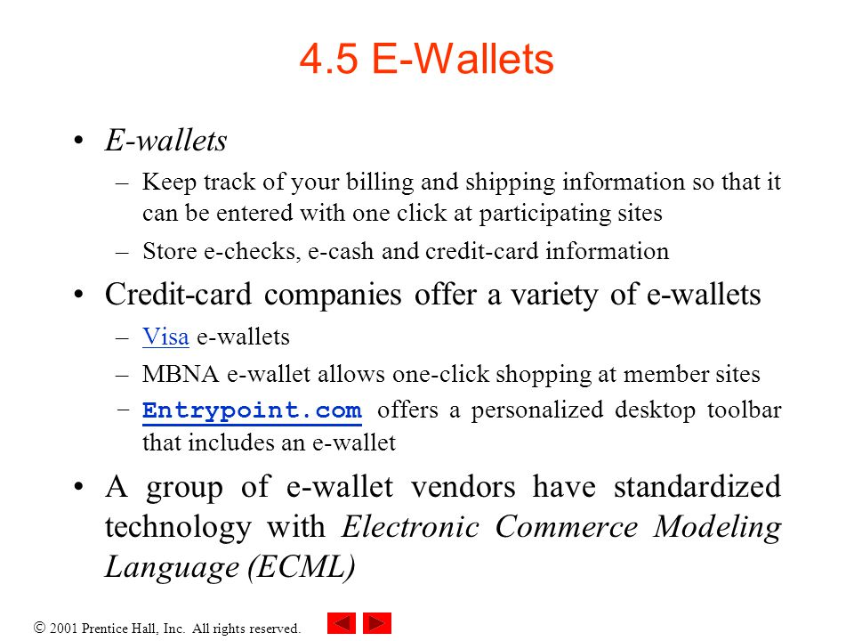 4.5 E-Wallets E-wallets. Keep track of your billing and shipping information so that it can be entered with one click at participating sites.