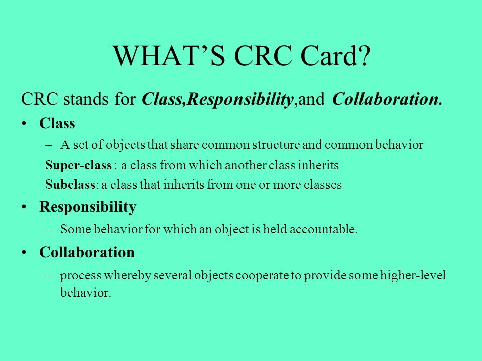WHAT'S CRC Card CRC stands for Class,Responsibility,and Collaboration. Class. A set of objects that share common structure and common behavior.