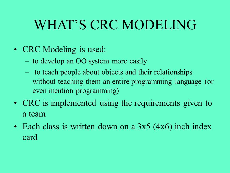 WHAT'S CRC MODELING CRC Modeling is used: