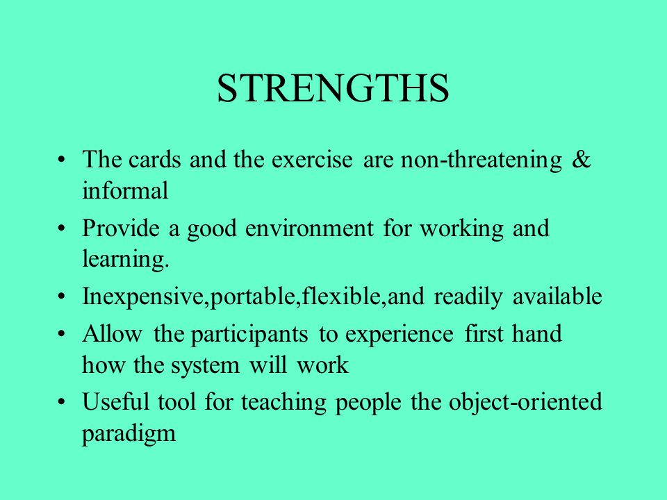 STRENGTHS The cards and the exercise are non-threatening & informal