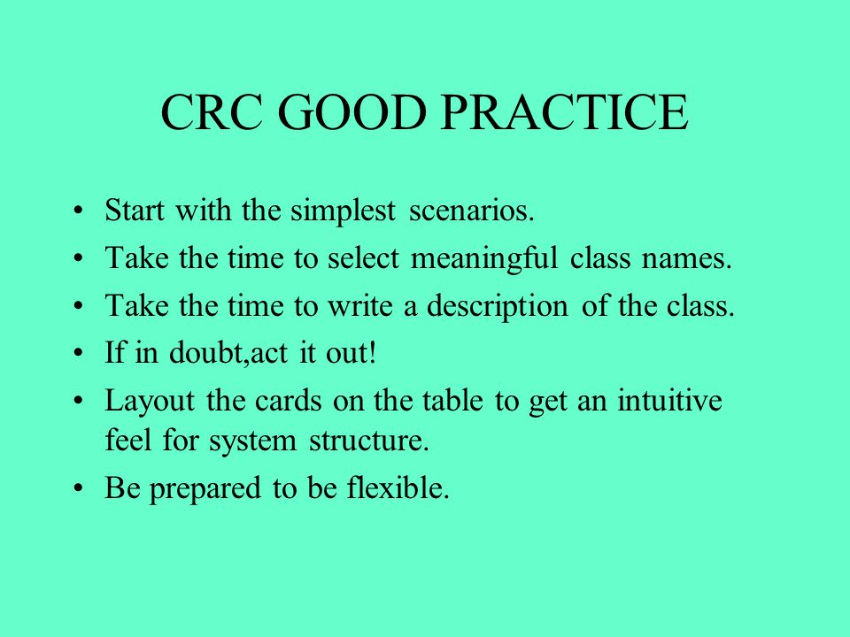 CRC GOOD PRACTICE Start with the simplest scenarios.