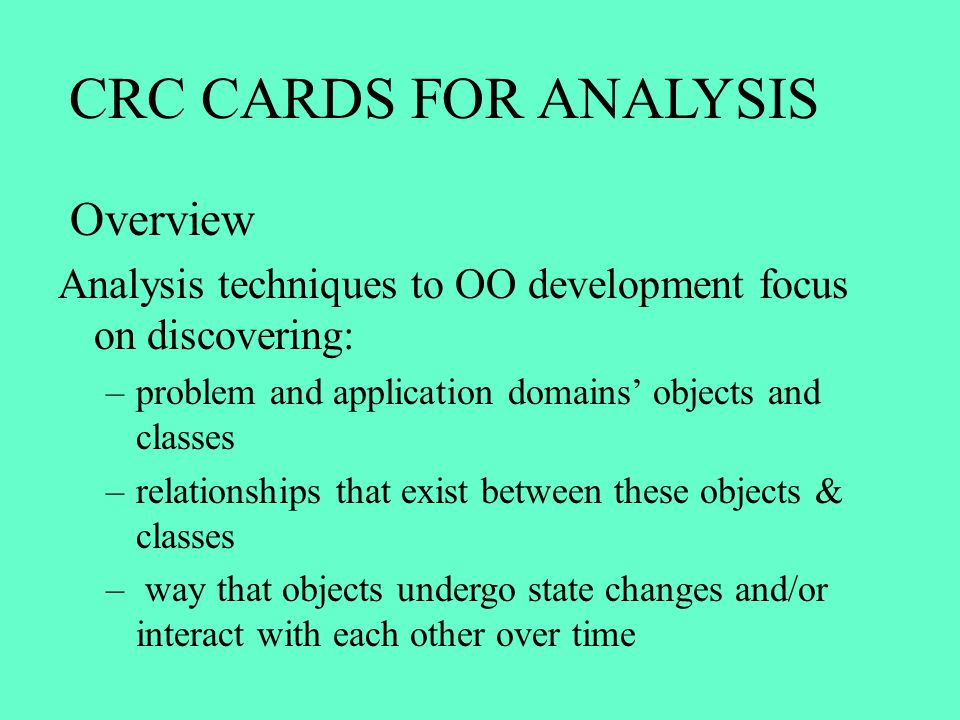 Analysis techniques to OO development focus on discovering: