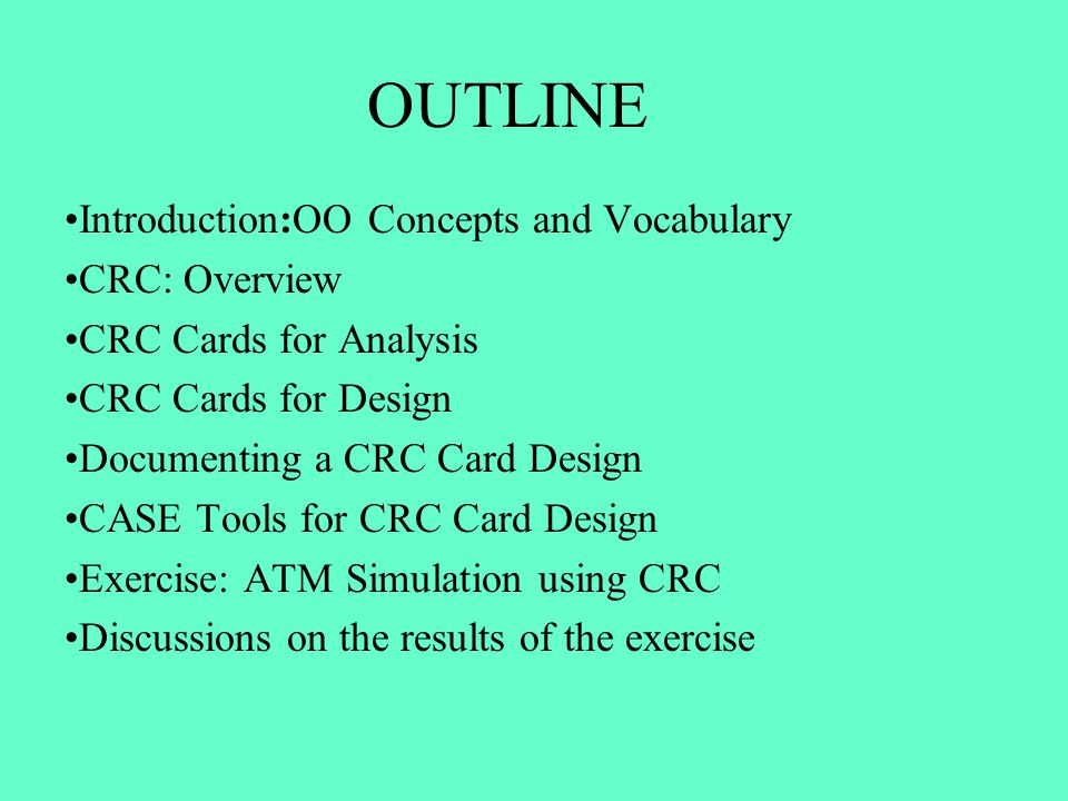 OUTLINE Introduction:OO Concepts and Vocabulary CRC: Overview
