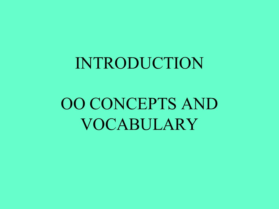 INTRODUCTION OO CONCEPTS AND VOCABULARY