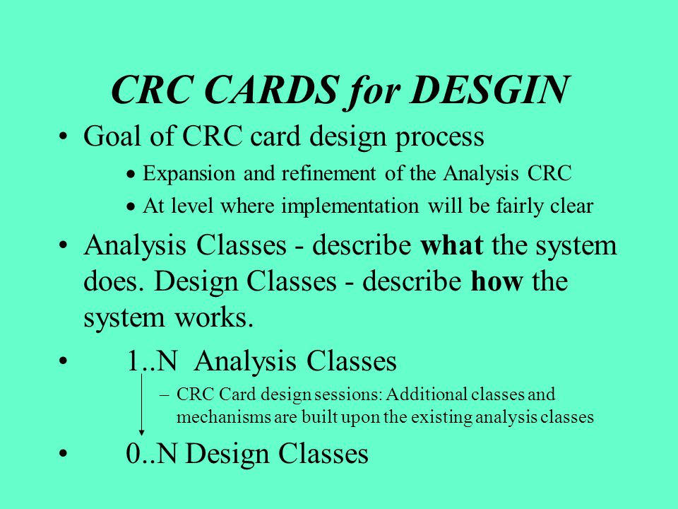 CRC CARDS for DESGIN Goal of CRC card design process