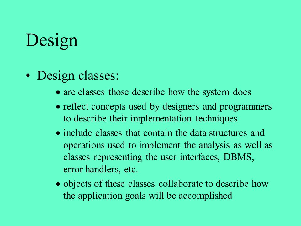 Design Design classes: are classes those describe how the system does