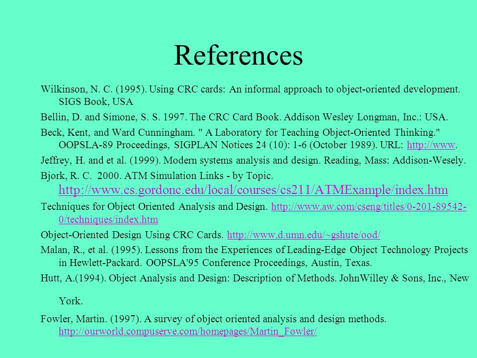 References Wilkinson, N. C. (1995). Using CRC cards: An informal approach to object-oriented development. SIGS Book, USA.