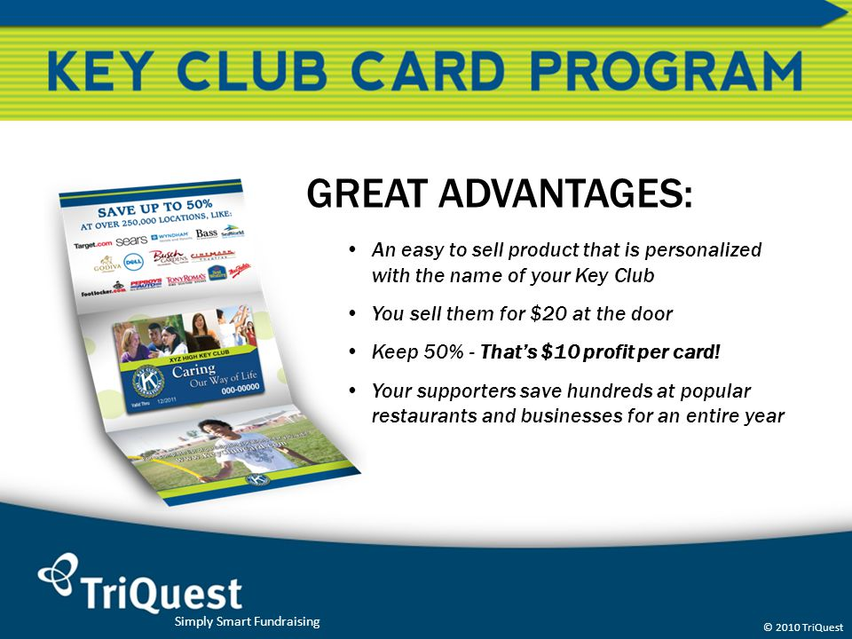 GREAT ADVANTAGES: An easy to sell product that is personalized with the name of your Key Club. You sell them for $20 at the door.