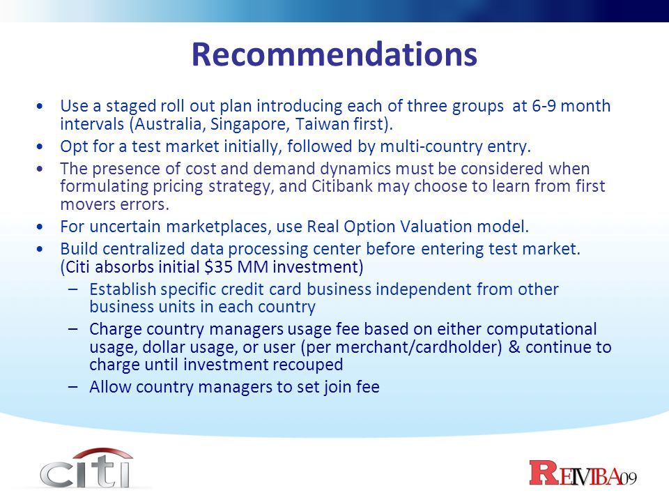 Recommendations Use a staged roll out plan introducing each of three groups at 6-9 month intervals (Australia, Singapore, Taiwan first).