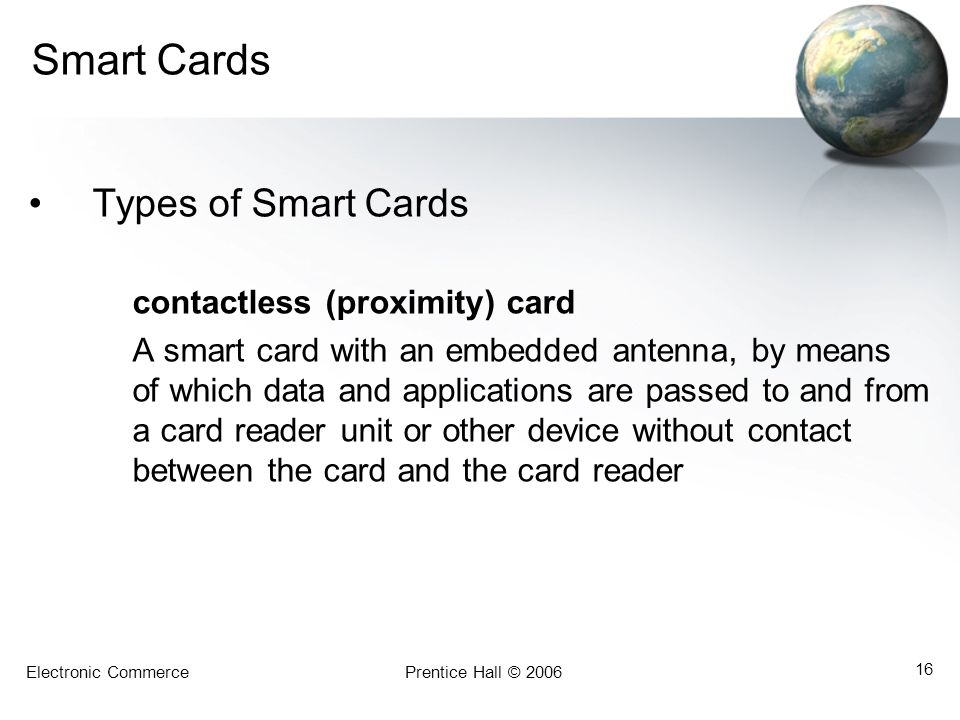 Smart Cards Types of Smart Cards contactless (proximity) card