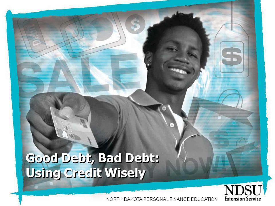 Good Debt, Bad Debt: Using Credit Wisely Learner Objectives