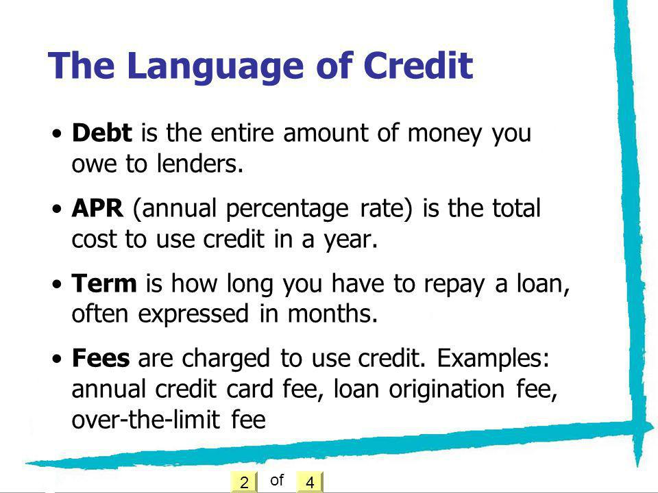 The Language of Credit Debt is the entire amount of money you owe to lenders.