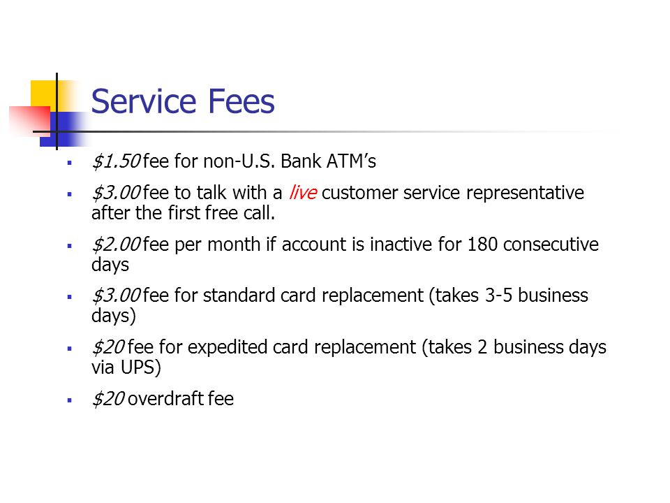 Service Fees $1.50 fee for non-U.S. Bank ATM's