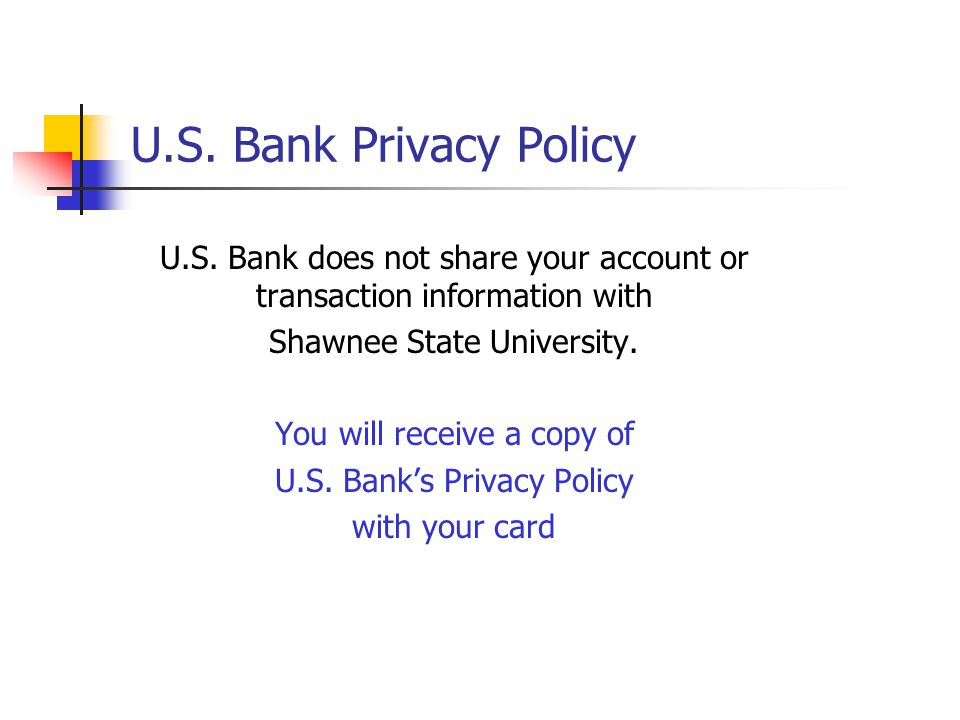 U.S. Bank Privacy Policy U.S. Bank does not share your account or transaction information with. Shawnee State University.