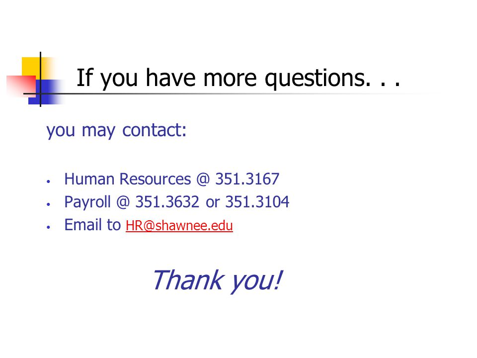 Thank you! If you have more questions. . . you may contact: