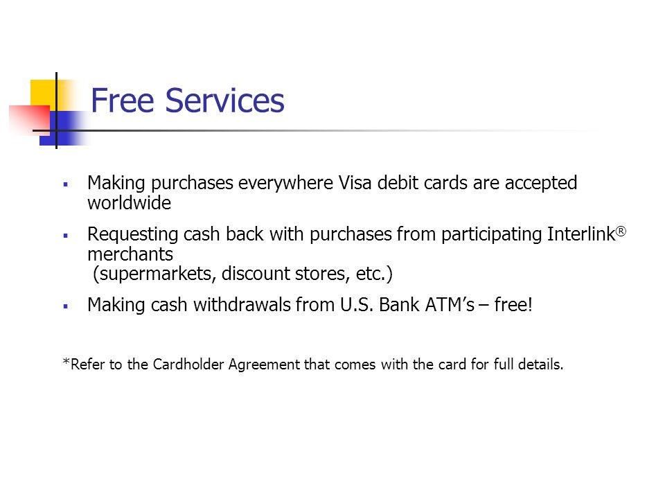 Free Services Making purchases everywhere Visa debit cards are accepted worldwide.