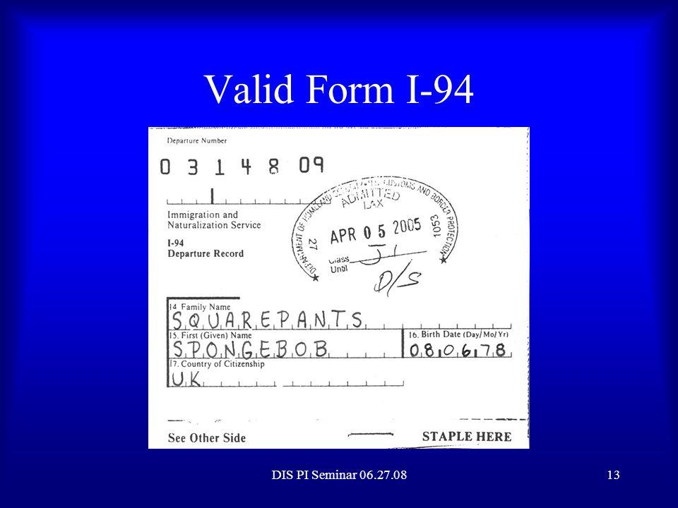Valid Form I-94 Valid Form I-94 DIS PI Seminar 06.27.08